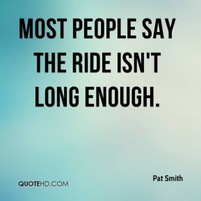 pat-smith-quote-most-people-say-the-ride-isnt-long-enough